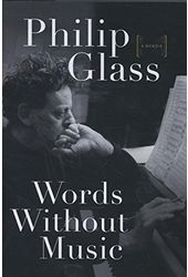 Philip Glass - Words Without Music: A Memoir