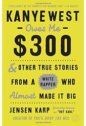 Kanye West Owes Me $300: And Other True Stories