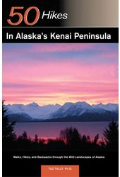 50 Hikes in Alaska's Kenai Peninsula: Walks,