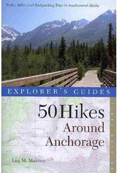 50 Hikes Around Anchorage: Walks, Hikes, and