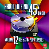 Hard to Find 45s on CD, Volume 12: 60s & 70s Pop