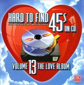 Hard To Find 45s On CD, Volume 13: The Love Album