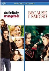 Definitely, Maybe / Because I Said So