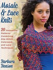 Mosaic & Lace Knits: 20 Innovative Patterns