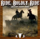 Ride, Boldly, Ride: American Cowboy Songs
