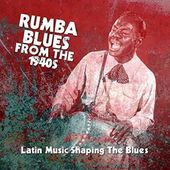 Rumba Blues from the 1940s: Latin Music Shaping