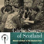 Gaelic Songs of Scotland: Women at Work in the