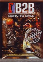 Basketball - B2B: Born to Ball - On the Hardwood