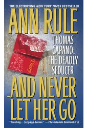And Never Let Her Go: Thomas Capano: the Deadly