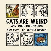 Cats Are Weird: And More Observations