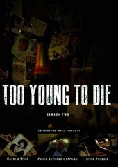Too Young to Die - Season 2