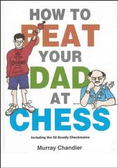 Chess: How to Beat Your Dad at Chess
