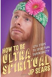 How to Be Ultra Spiritual: 12 1/2 Steps to