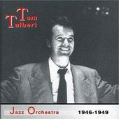 Tom Talbert Jazz Orchestra 1946-1949