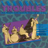 New Orleans Blues: Troubles Troubles