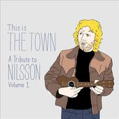 This Is The Town: A Tribute To Nilsson, Volume 1