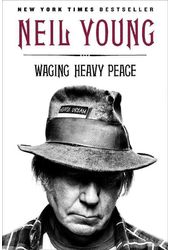 Neil Young - Waging Heavy Peace: A Hippie Dream