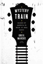 Mystery Train: Images of America in Rock 'n' Roll