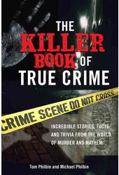The Killer Book of True Crime: Incredible