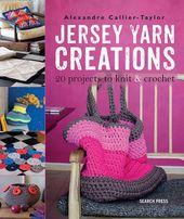Jersey Yarn Creations: 20 Projects to Knit &