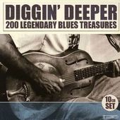 Diggin' Deeper: 200 Legendary Blues Treasures