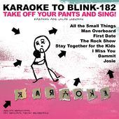 Karaoke to Blink 182: Take off Your Pants and Sing