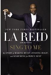 LA Reid - Sing to Me: My Story of Making Music,