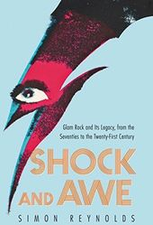 Shock and Awe: Glam Rock and Its Legacy, from the