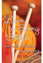 Love in Every Stitch: Stories of Knitting and