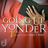 Going Up Yonder: The Best of the Gospel Choirs