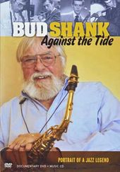 Bud Shank - Against the Tide: Portrait of a Jazz