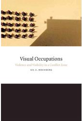 Visual Occupations: Violence and Visibility in a