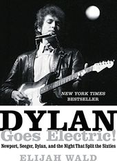 Dylan Goes Electric!: Newport, Seeger, Dylan, and