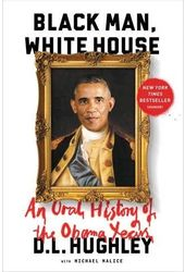 Black Man, White House: An Oral History of the
