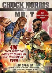 Chuck Norris Vs. Mr. T: 400 Facts About the