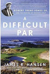 Golf - A Difficult Par: Robert Trent Jones Sr.