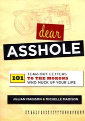 Dear Asshole: 101 Tear-Out Letters to the Morons