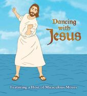 Dancing With Jesus: Featuring a Host of
