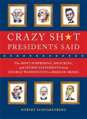 Crazy Sh*t Presidents Said: The Most Surprising,