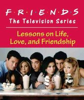 Friends: Lessons on Life, Love, and Friendship