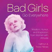 Bad Girls Go Everywhere: Wisdom, Humor, and