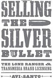 Selling the Silver Bullet: The Lone Ranger and