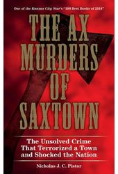 The Ax Murders of Saxtown: The Unsolved Crime
