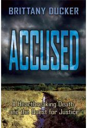 Accused: A Heartbreaking Death and the Quest for
