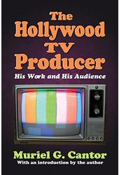 The Hollywood TV Producer: His Work and His