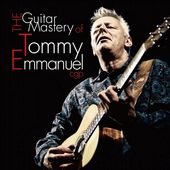 The Guitar Mastery of Tommy Emmanuel (2-CD)