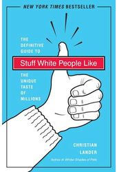 Stuff White People Like: The Definitive Guide to