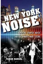 New York Noise: Radical Jewish Music and the