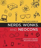 The Year's Work in Nerds, Wonks, and Neocons