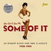 You Got To Give Me Some Of It: 55 Risque Blues